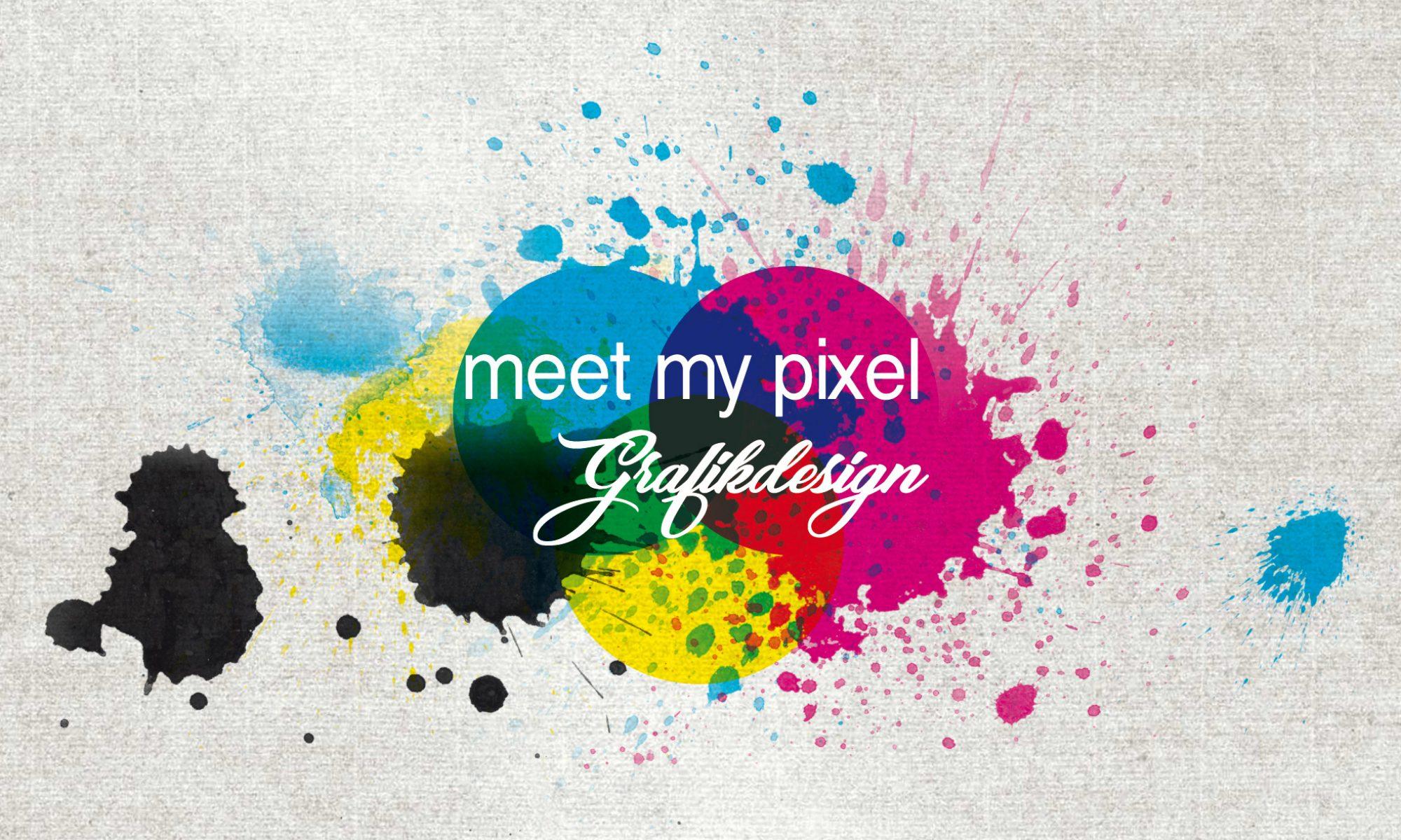 meet my pixel • Grafikdesign von der Idee bis Druck